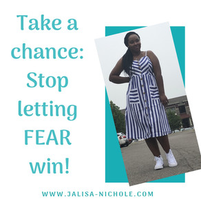 Take a chance: Stop letting FEAR win!