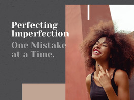 Perfecting Imperfection One Mistake at a Time