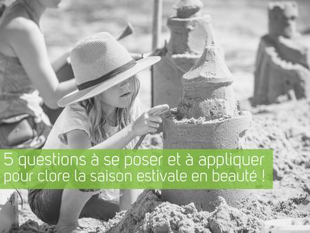 5 questions à se poser et à appliquer pour clore la saison estivale en beauté !