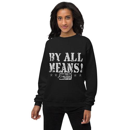 """""""BY ALL MEANS"""" Fleece Sweatshirt (Unisex)"""