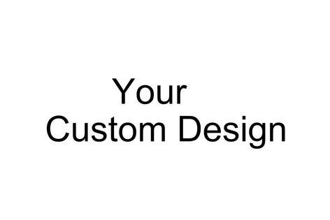 Your Custom Design.jpg
