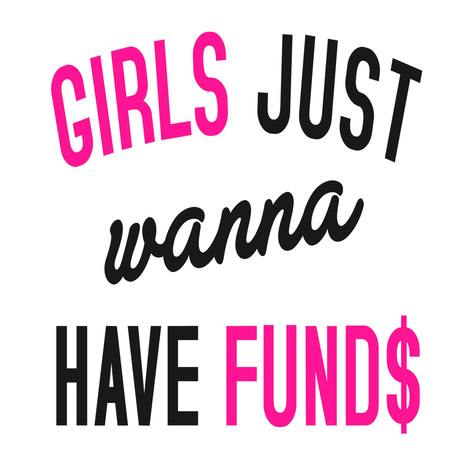 Girls Just Wanna Have Funds.jpg