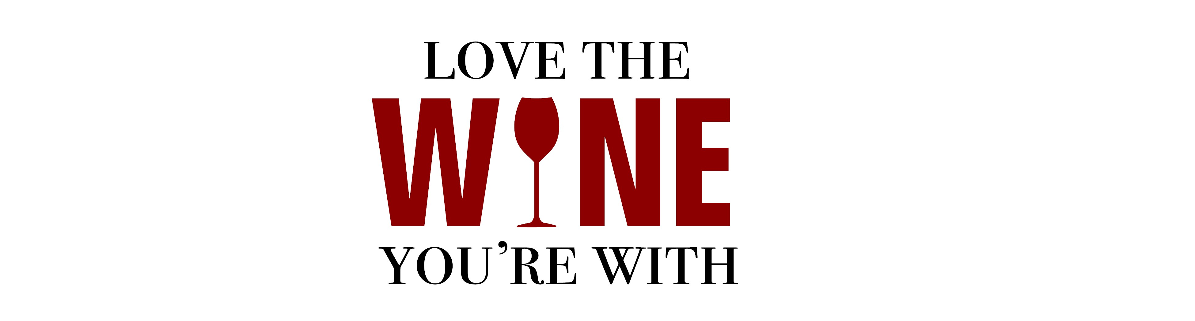 Wine-Love the Wine You're With
