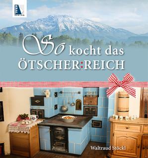 So kocht das Ötscherreich - Kochbuch