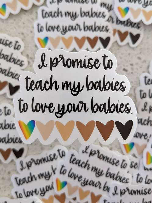 I promise to teach my babies to love your babies
