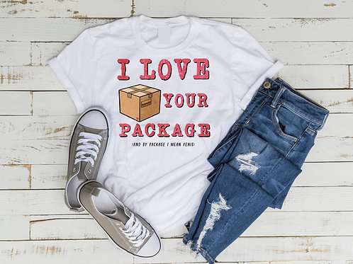 I Love Your Package Shirt