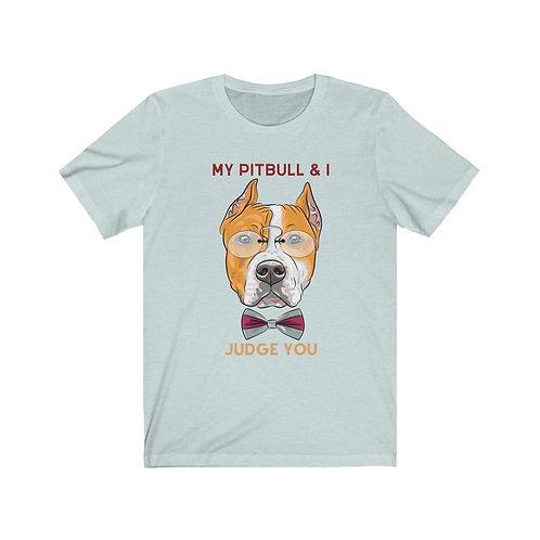My Pitbull & I Judge You Funny Unisex Jersey Short Sleeve Tee