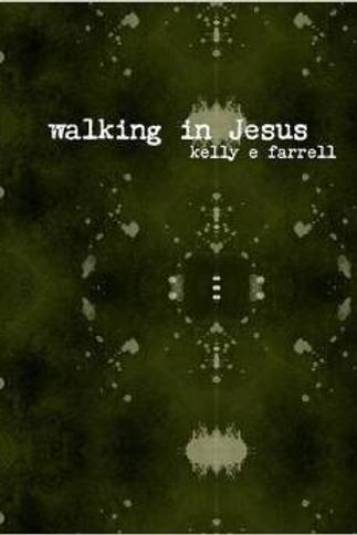 walking in jesus by Kelly Elizabeth Farrell
