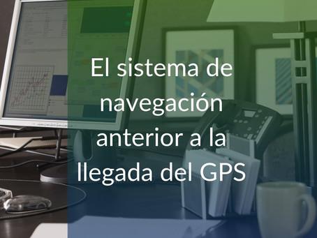El sistema de navegación anterior a la llegada del GPS