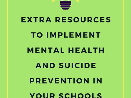 Extra Resources to Implement Mental Health and Suicide Prevention Awareness in Your School