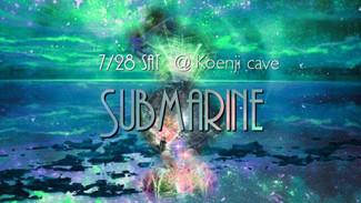 7/28 koenji cave presents SUBMARINE