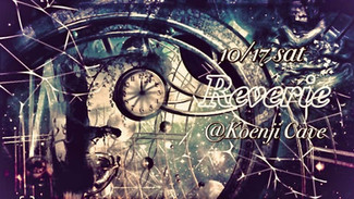 10/17 Koenji Cave presents * Reverie *Koenji Cave