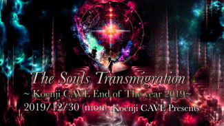 12/30 《The Souls Transmigration~ Koenji Cave End of Year 2019~》