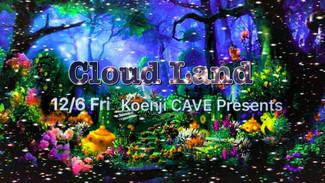 12/6 koenjicave present*Cloud Land*