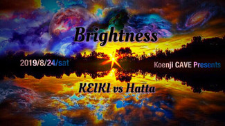 8/24 *Brightness *  KEIKI vs HATTA  3.5h long session