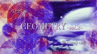 5/25 〜GEOMETRY vol.2〜