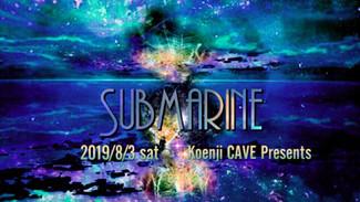 8/3 koenjicave presents * SUBMARINE *