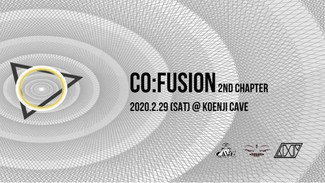 2/29 Koenji Cave Presents △ Co:Fusion - 2nd Chapter △