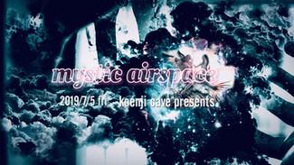 7/5 koenjicave presents *mystic airspace*