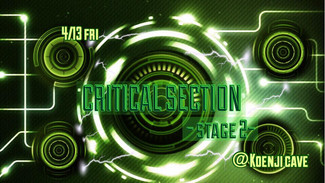 "4/13 "" Critical Section STAGE.2 "" -koenji cave presents-"