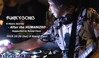 10/26 Funky Gong 6 Hrs Journey -After the Humanized- Supported by Cave