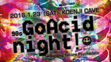 2016/1/23 90s GoAcid night!! ~Backing Future Psychedelic~