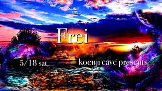 5/18 koenji cave presents*** Frei ***