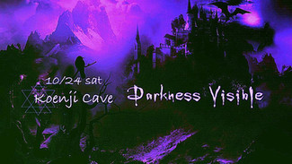 10/24 Koenji Cave presents * Darkness Visible*