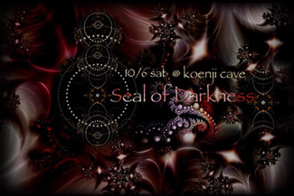 10/6 koenji cave presents *Seal of Darkness*