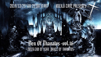 12/29 Den Of Thanatos -vol.16- 2019 End Of Year  Dance Of Thanatos