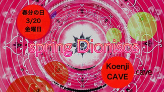 3/20 koenjicave presents * spring Dionisos *