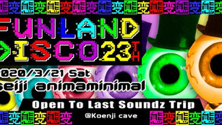 3/21 Funland Disco 23th ~Junkichi 6Hours 6Dimension Soundz Trip~