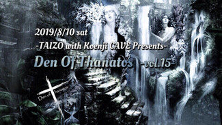 8/10 Den Of Thanatos vol.15 . TAIZO with Koenji Cave Presents