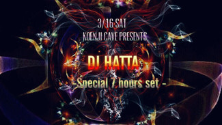 3/16 * DJ HATTA -Special 7 hours set -*
