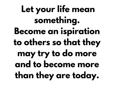 Inspirational quote about your life mean something.