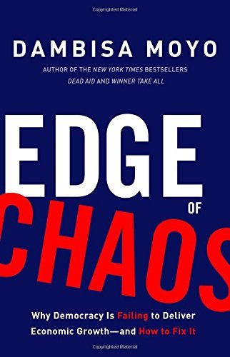 Edge of Chaos: Why Democracy Is Failing to Deliver Economic Growth-and How to Fi
