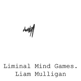 Liam Mulligan Liminal Mind Games