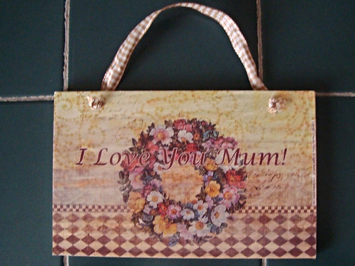 """I Love you Mum, II"", wooden sign"