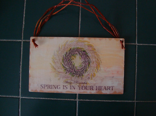 """Spring is in your heart, III"", wooden sign"