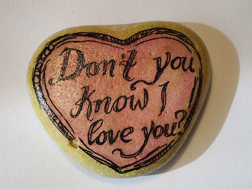 """Don't you know I love you?""-1 hand painted stone"