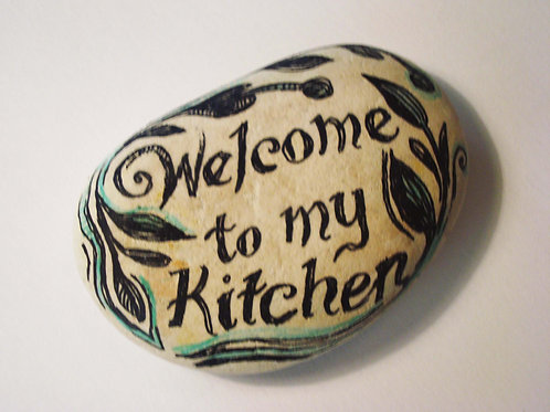 """""""Welcome to my kitchen"""" hand painted stone"""