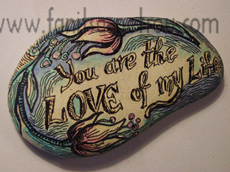 """You are the love of my life"" Hand painted stone"