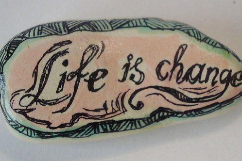 """Life is change"" hand painted stone"