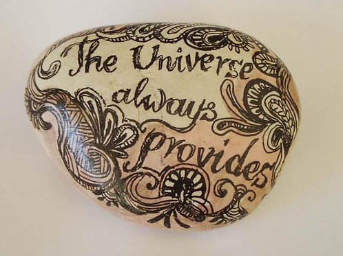 """The Universe always provides"" hand painted stone"