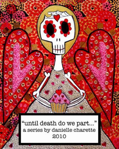 ARTIST DANIELLE CHARETTE ART PAINTING SERIES, UNTIL DEATH DO WE PART