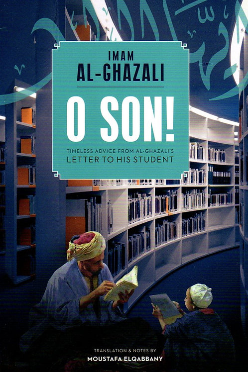 O Son! Advice from al-Ghazali's letter to his student