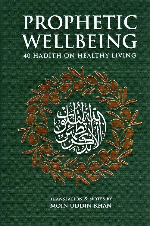 Prophetic Wellbeing: 40 Hadith on Healthy Living