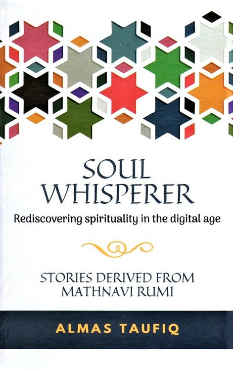 Soul Whisperer (stories derived from Mathnavi Rumi)
