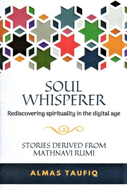 Soul Whisperer (stories derived from Mathnavi Rumi)