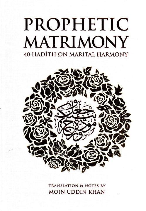 Prophetic Matrimony: 40 Hadith on Marital Harmony